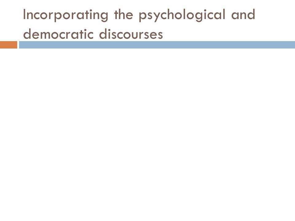 Incorporating the psychological and democratic discourses