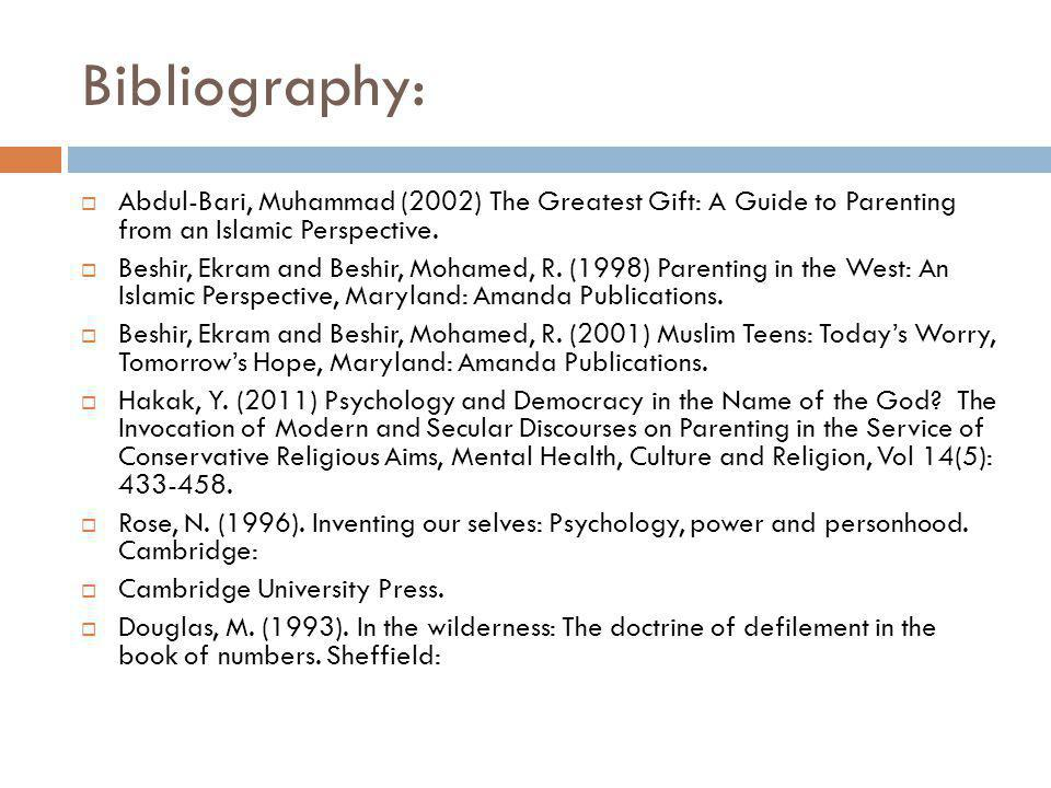 Bibliography:  Abdul-Bari, Muhammad (2002) The Greatest Gift: A Guide to Parenting from an Islamic Perspective.
