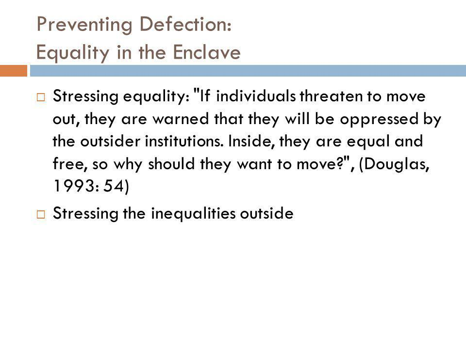 Preventing Defection: Equality in the Enclave  Stressing equality: If individuals threaten to move out, they are warned that they will be oppressed by the outsider institutions.