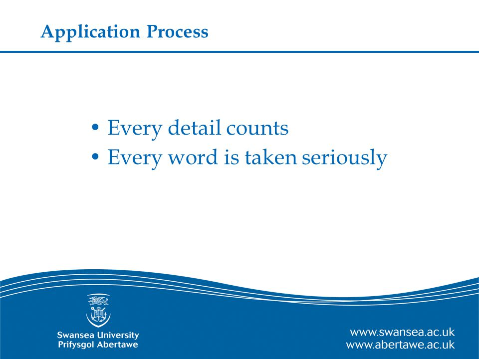 Application Process Every detail counts Every word is taken seriously