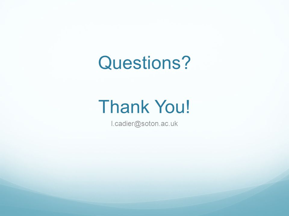 Questions Thank You! l.cadier@soton.ac.uk