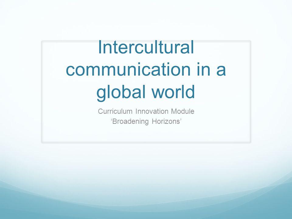 Intercultural communication in a global world Curriculum Innovation Module 'Broadening Horizons'