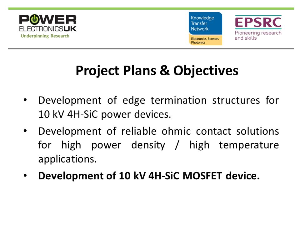 Project Plans & Objectives Development of edge termination structures for 10 kV 4H-SiC power devices.