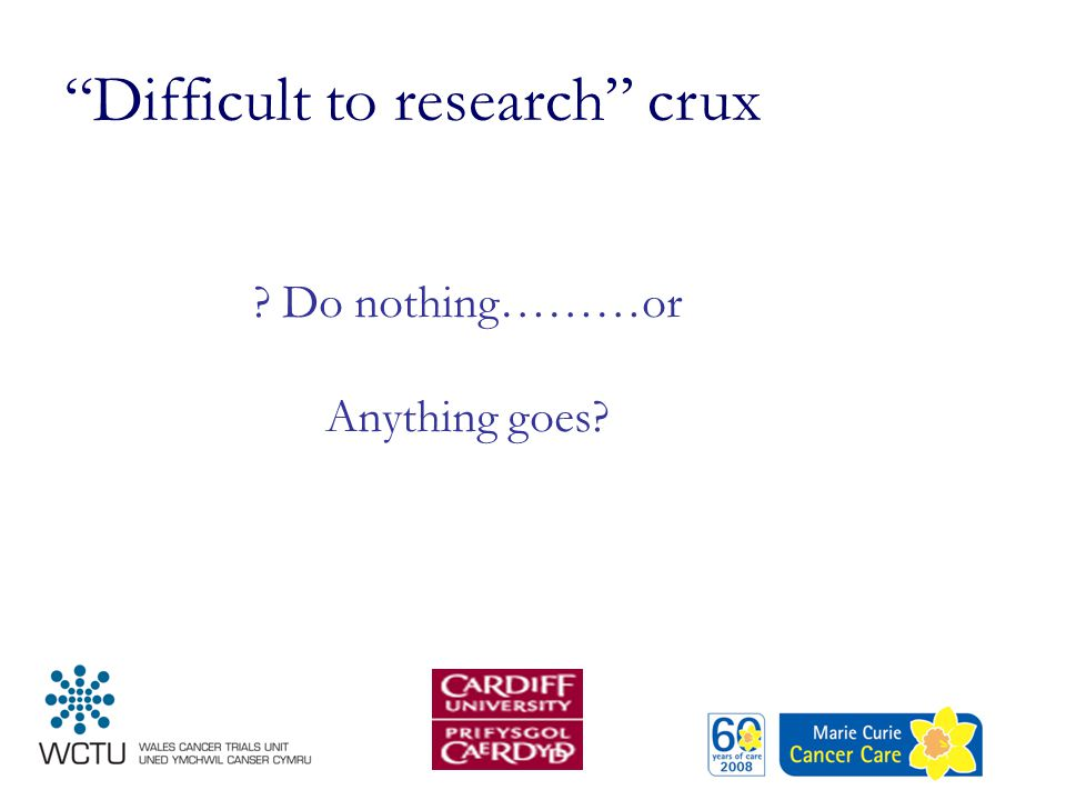 """Difficult to research"" crux ? Do nothing………or Anything goes?"