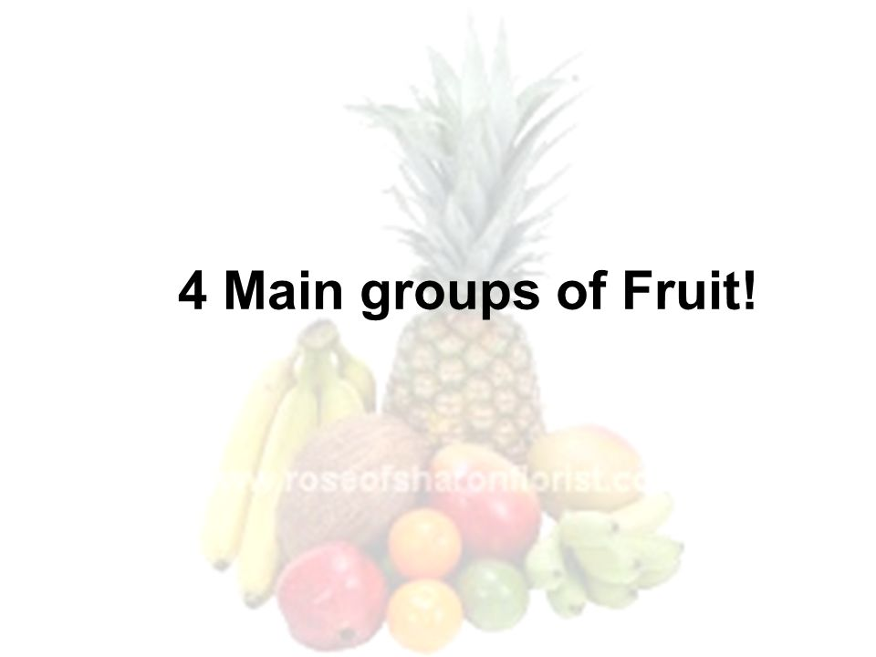 4 Main groups of Fruit!