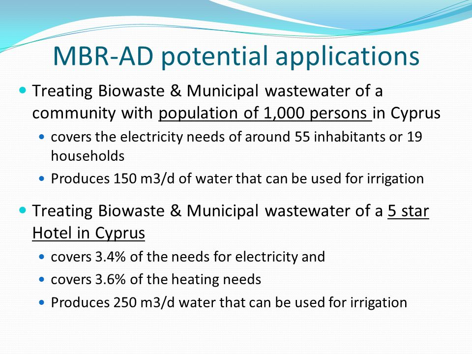 MBR-AD potential applications Treating Biowaste & Municipal wastewater of a community with population of 1,000 persons in Cyprus covers the electricit