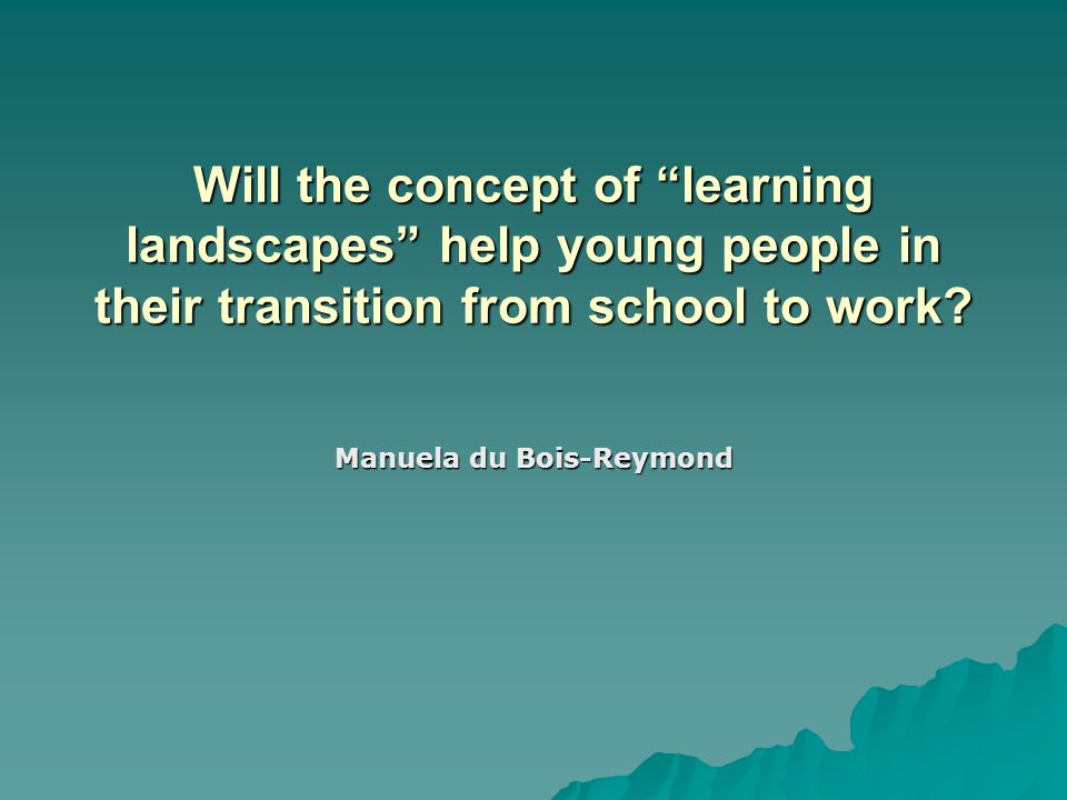 "Will the concept of ""learning landscapes"" help young people in their transition from school to work? Manuela du Bois-Reymond"