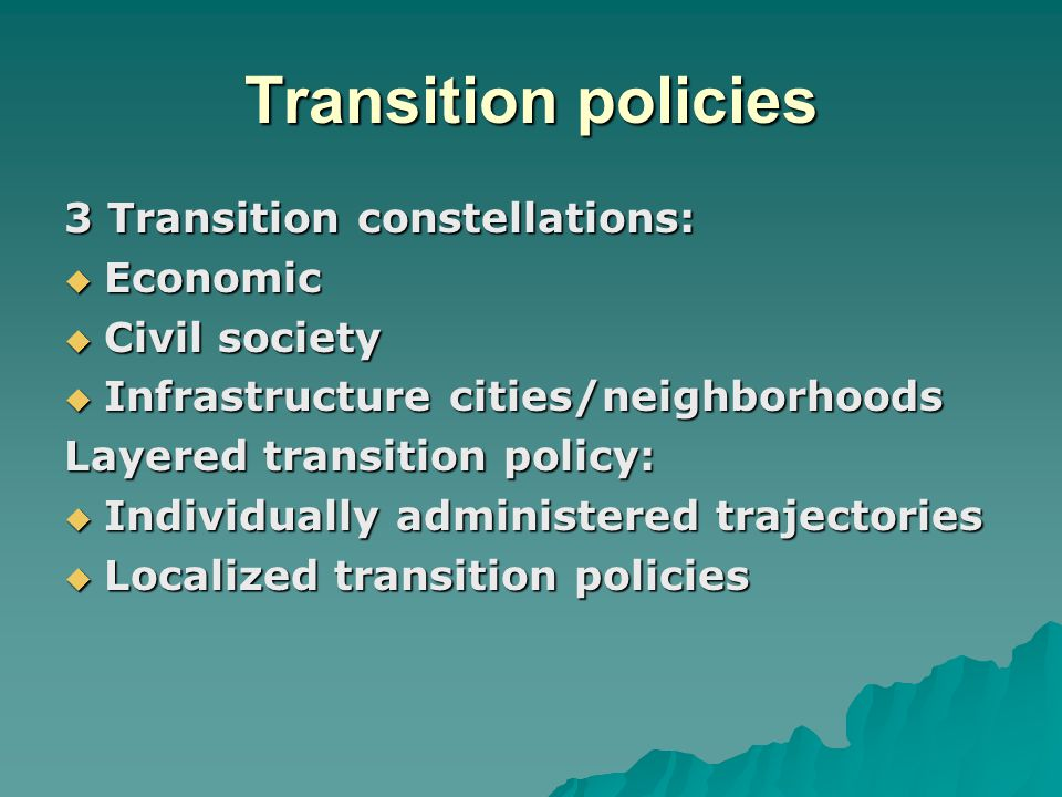 Transition policies 3 Transition constellations:  Economic  Civil society  Infrastructure cities/neighborhoods Layered transition policy:  Individ
