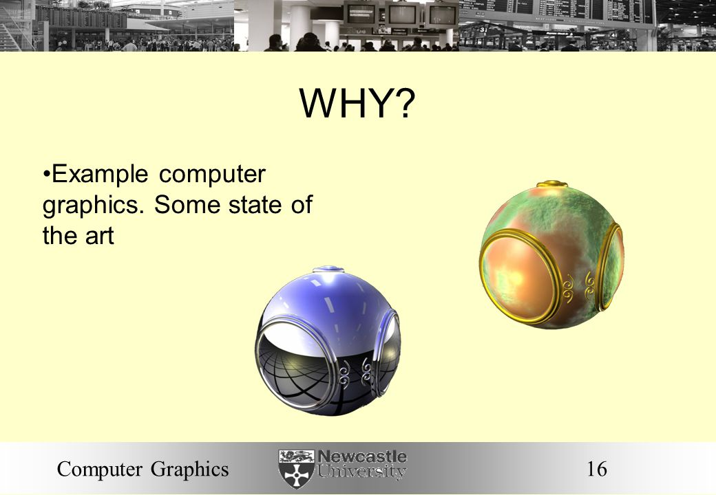 16Computer Graphics WHY? Example computer graphics. Some state of the art