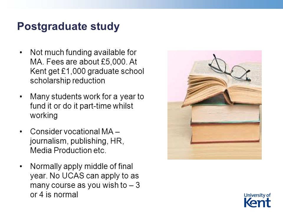 Postgraduate study Not much funding available for MA.