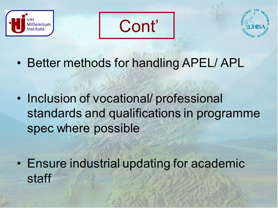 Cont' Better methods for handling APEL/ APL Inclusion of vocational/ professional standards and qualifications in programme spec where possible Ensure industrial updating for academic staff