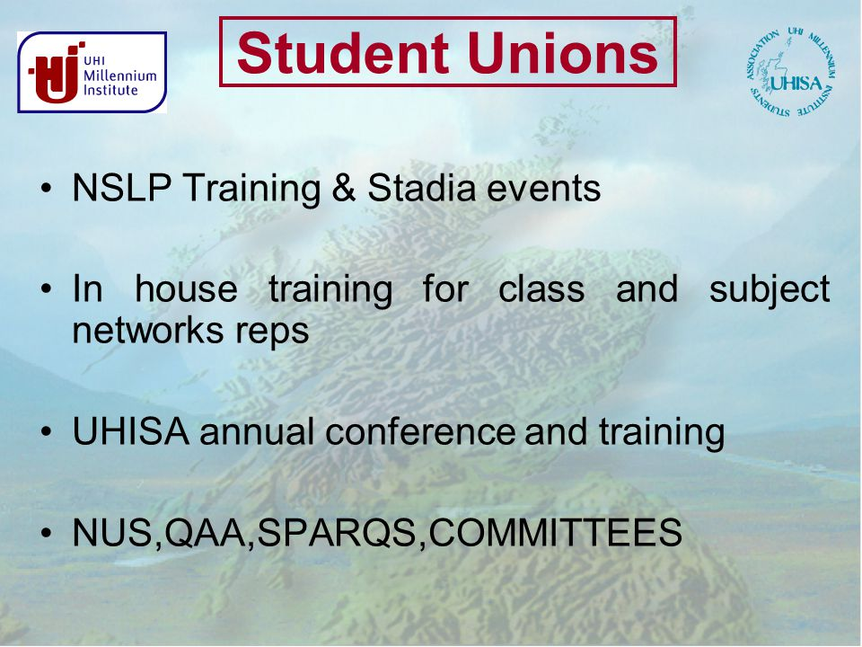Student Unions NSLP Training & Stadia events In house training for class and subject networks reps UHISA annual conference and training NUS,QAA,SPARQS,COMMITTEES