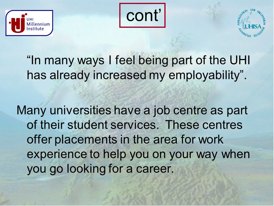 cont' In many ways I feel being part of the UHI has already increased my employability .