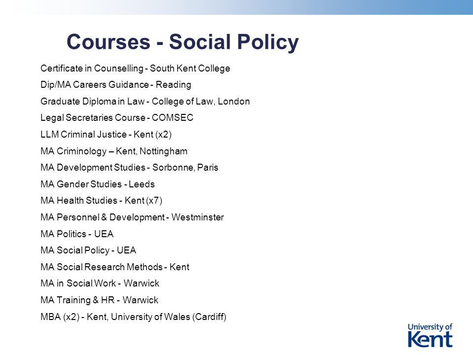 Courses - Social Policy Certificate in Counselling - South Kent College Dip/MA Careers Guidance - Reading Graduate Diploma in Law - College of Law, Lo