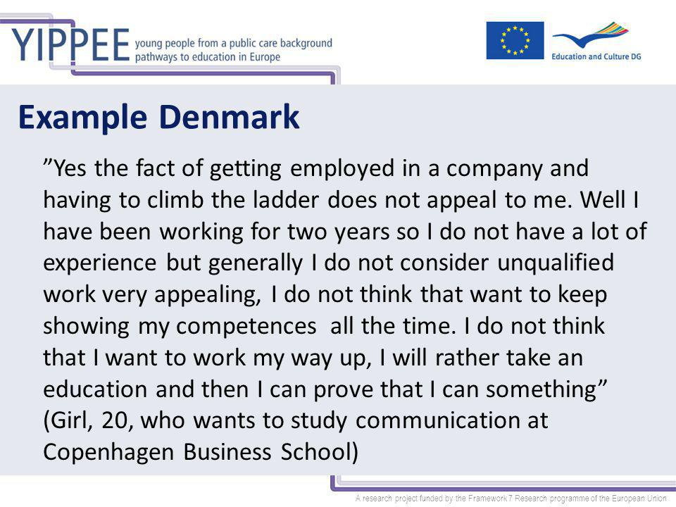 A research project funded by the Framework 7 Research programme of the European Union Example Denmark Yes the fact of getting employed in a company and having to climb the ladder does not appeal to me.