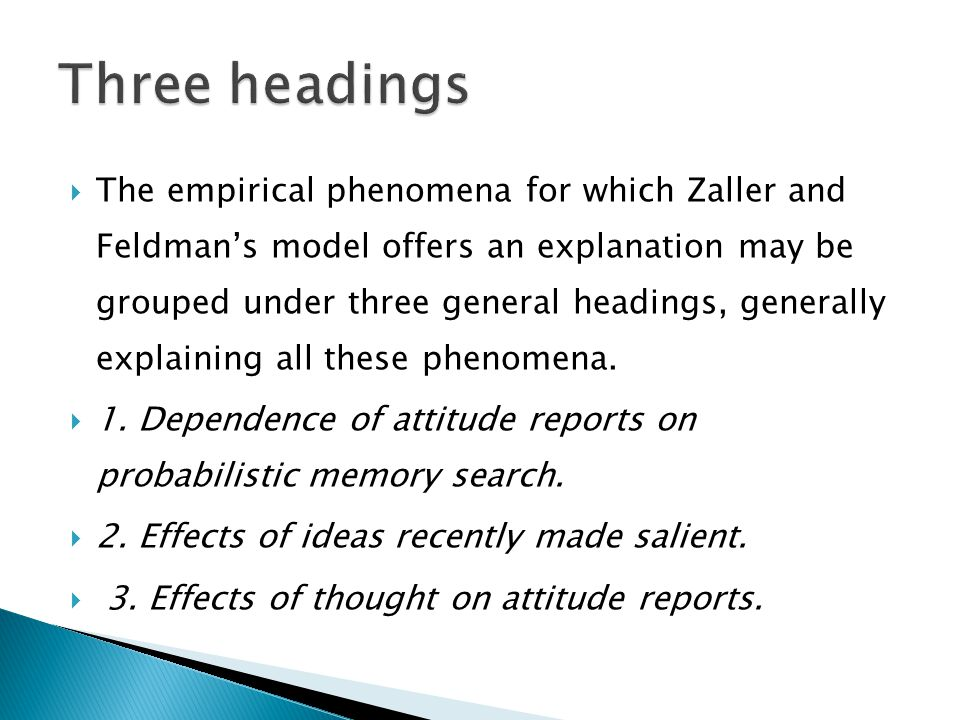  The empirical phenomena for which Zaller and Feldman's model offers an explanation may be grouped under three general headings, generally explaining