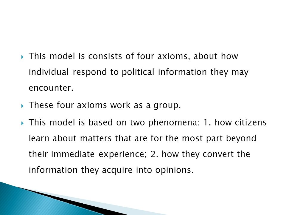  This model is consists of four axioms, about how individual respond to political information they may encounter.  These four axioms work as a group