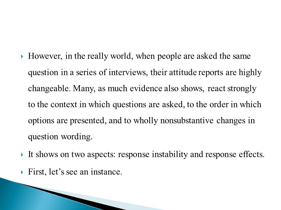 However, in the really world, when people are asked the same question in a series of interviews, their attitude reports are highly changeable. Many,