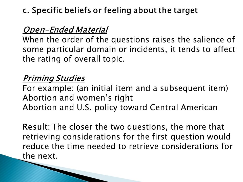 c. Specific beliefs or feeling about the target Open-Ended Material When the order of the questions raises the salience of some particular domain or i