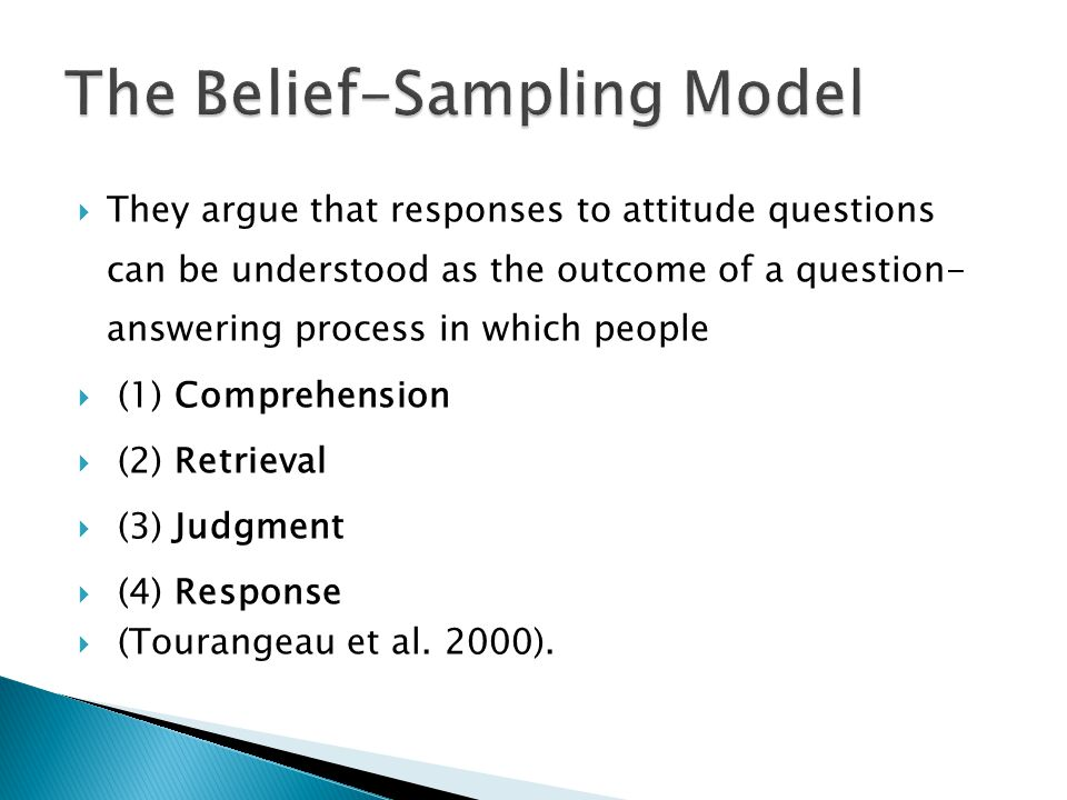  They argue that responses to attitude questions can be understood as the outcome of a question- answering process in which people  (1) Comprehensio