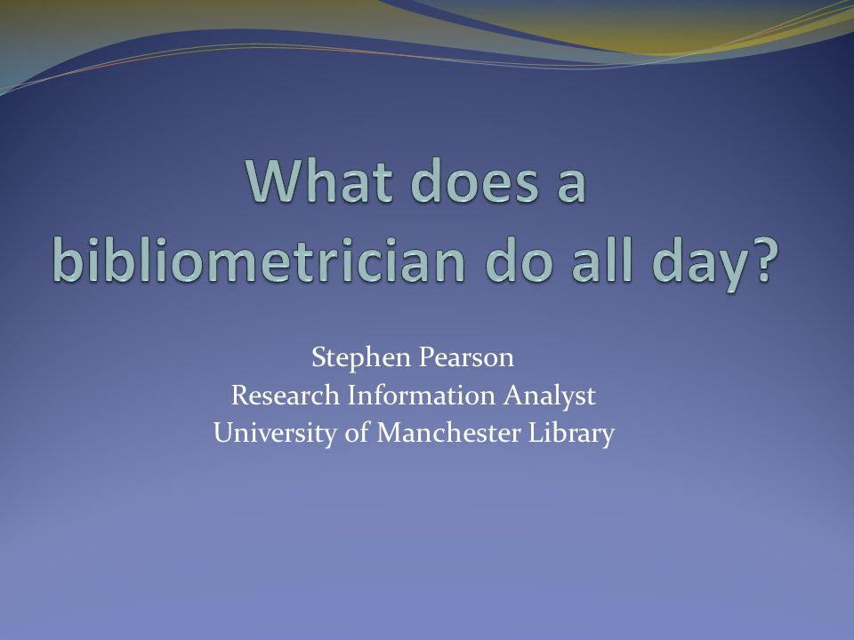 What does a bibliometrician do all day.