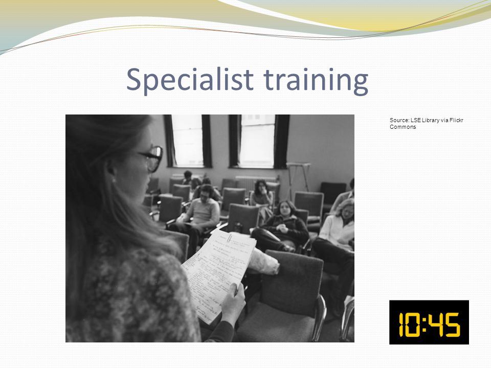 Specialist training Source: LSE Library via Flickr Commons