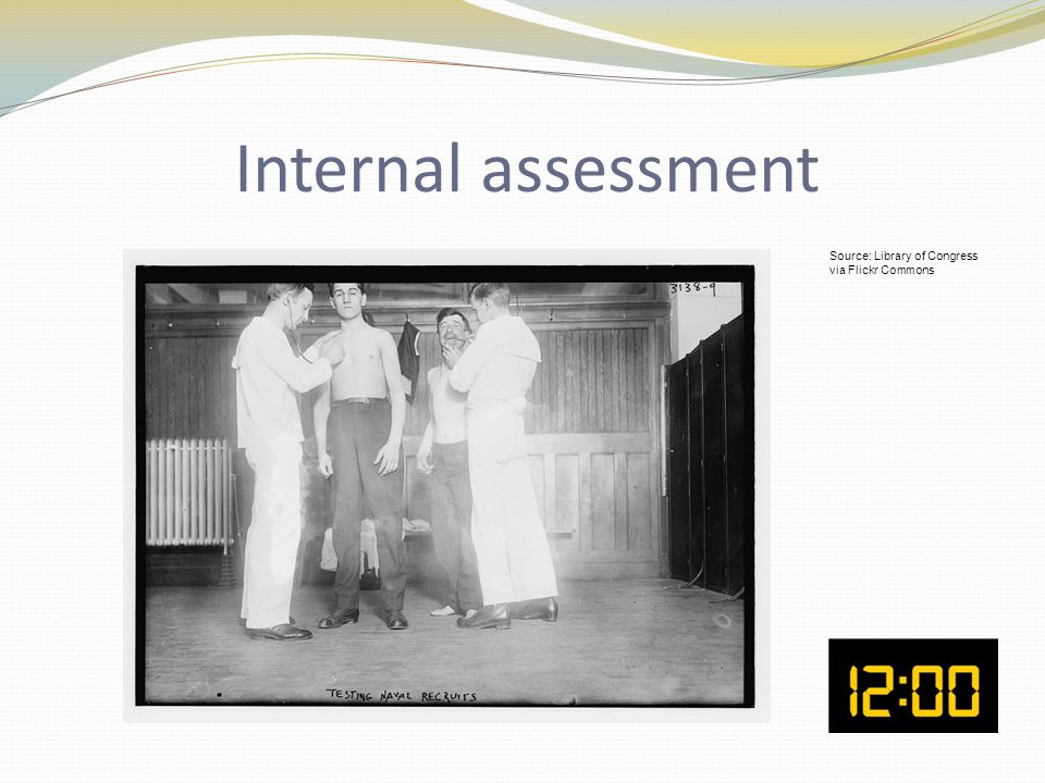 Internal assessment Source: Library of Congress via Flickr Commons