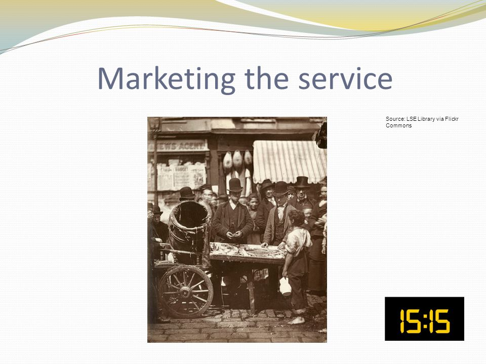 Marketing the service Source: LSE Library via Flickr Commons