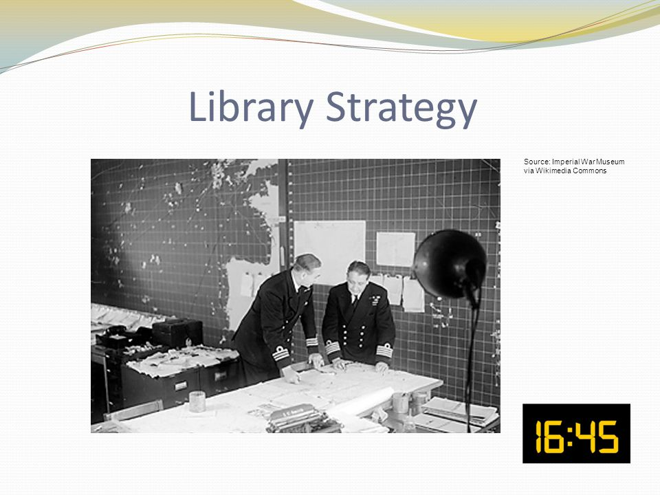 Library Strategy Source: Imperial War Museum via Wikimedia Commons
