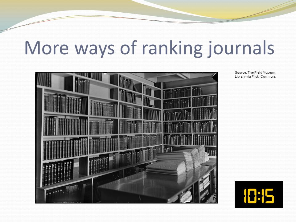 More ways of ranking journals Source: The Field Museum Library via Flickr Commons