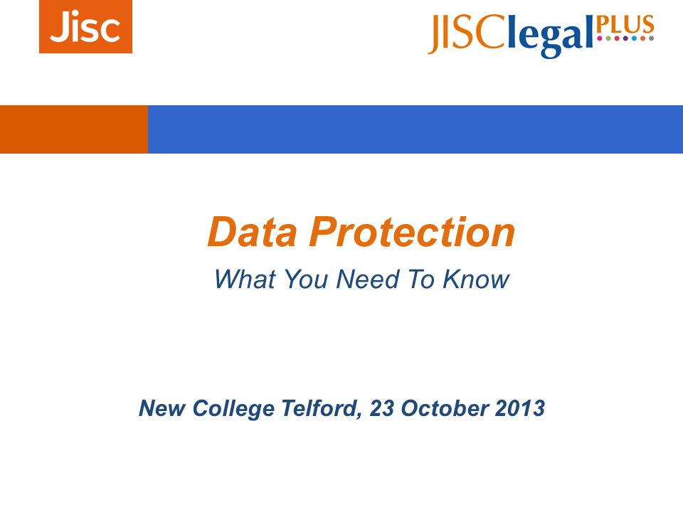 Data Protection What You Need To Know New College Telford, 23 October 2013