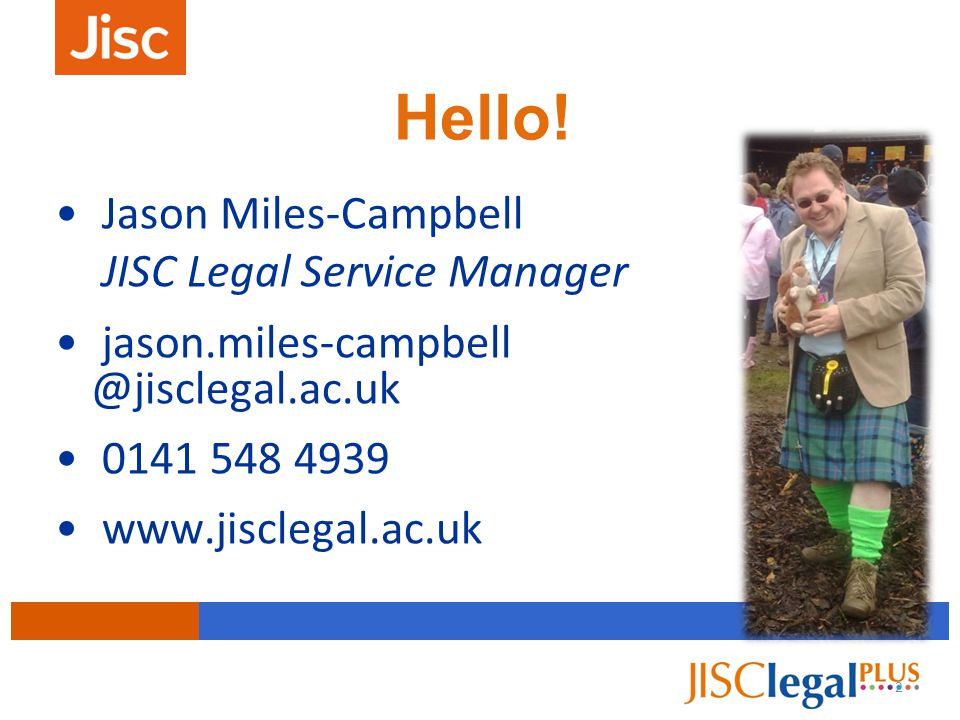3 About JISC Legal Role: to avoid legal issues becoming a barrier to the use of technology in tertiary education Information service: we cannot take decisions for you when you are faced with a risk