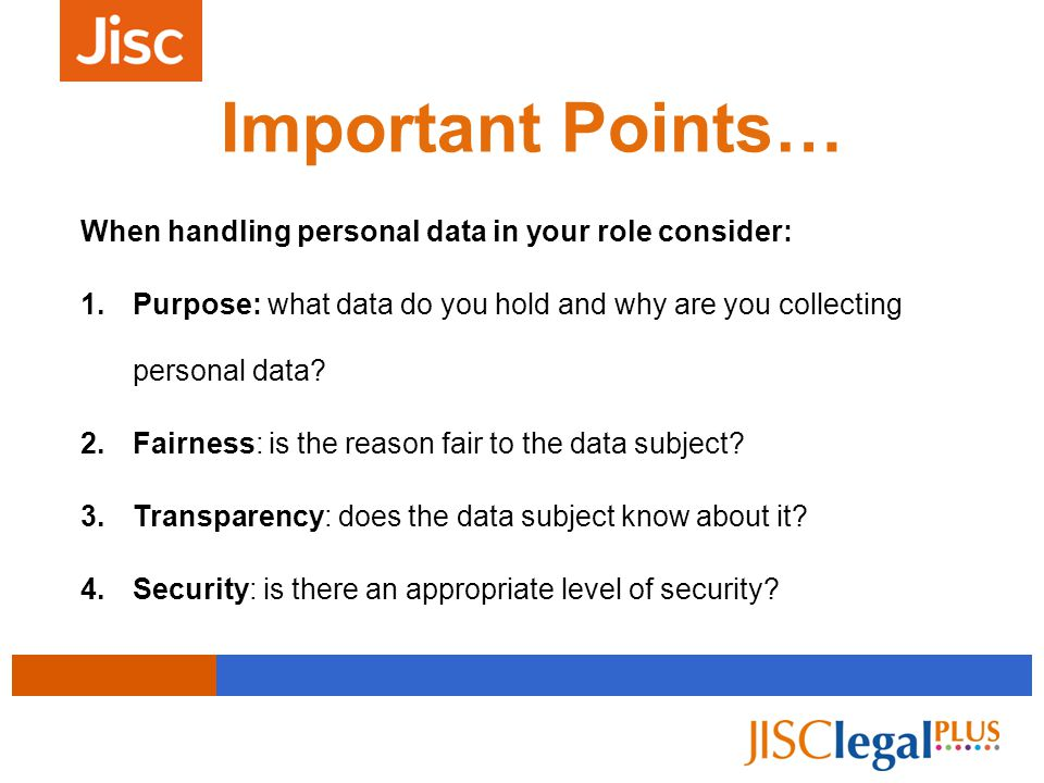 When handling personal data in your role consider: 1.Purpose: what data do you hold and why are you collecting personal data.