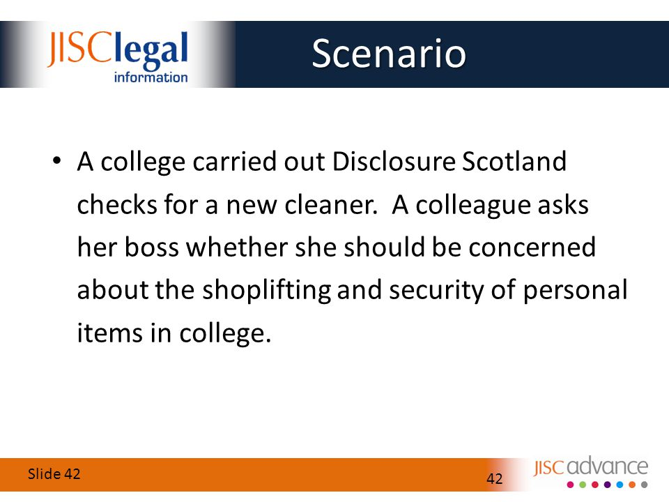 Slide 42 42 A college carried out Disclosure Scotland checks for a new cleaner.
