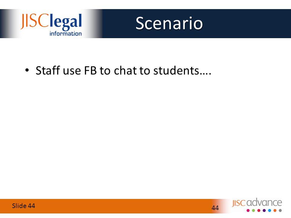 Slide 44 44 Staff use FB to chat to students…. Scenario Scenario