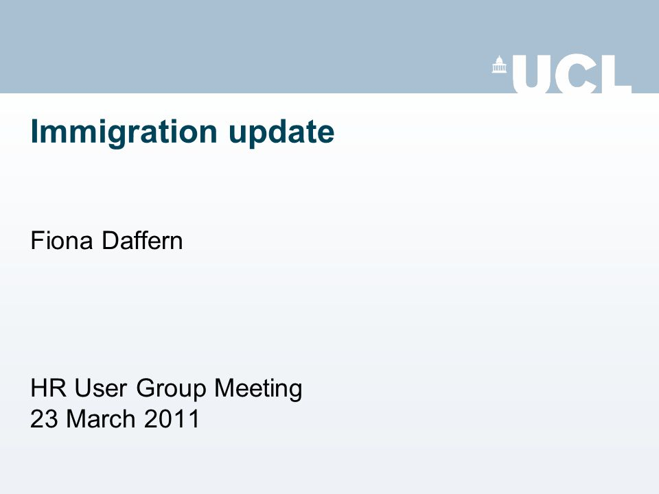 Immigration update Fiona Daffern HR User Group Meeting 23 March 2011