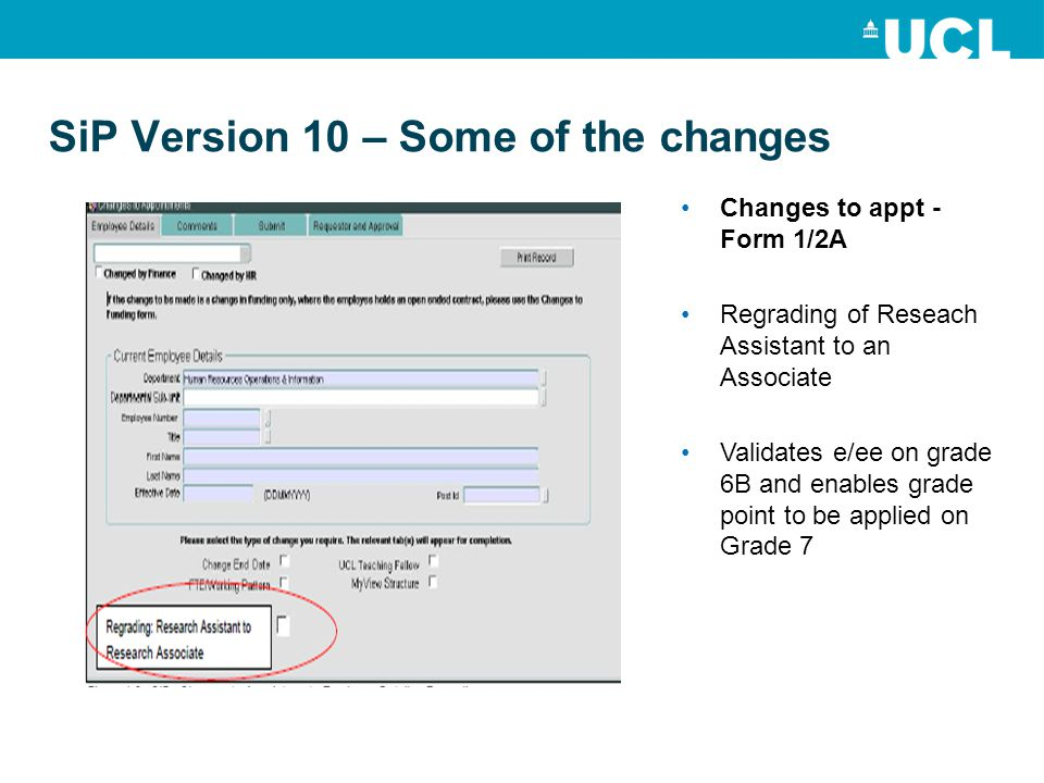 SiP Version 10 – Some of the changes Changes to appt - Form 1/2A Regrading of Reseach Assistant to an Associate Validates e/ee on grade 6B and enables grade point to be applied on Grade 7
