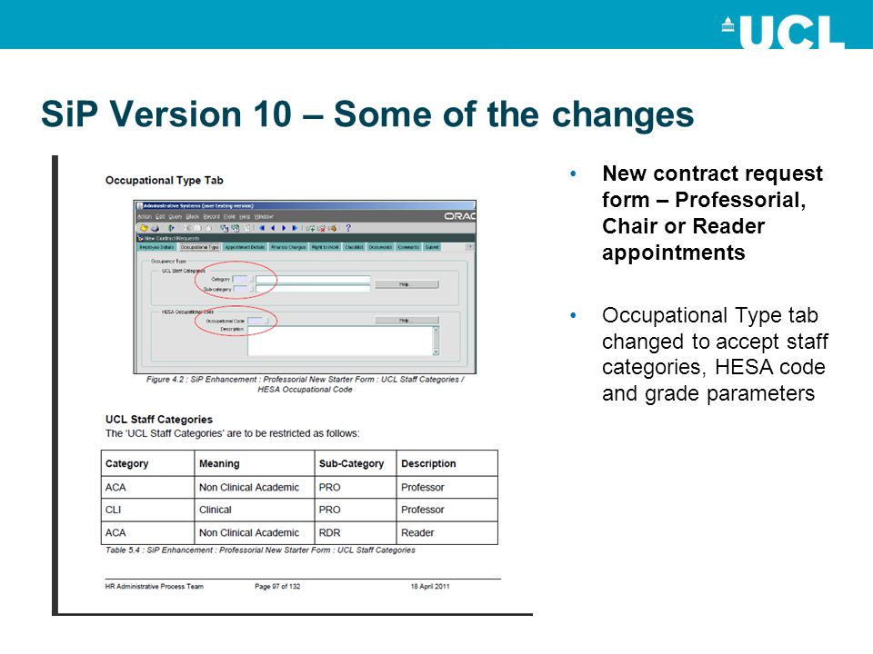 SiP Version 10 – Some of the changes New contract request form – Professorial, Chair or Reader appointments Occupational Type tab changed to accept staff categories, HESA code and grade parameters