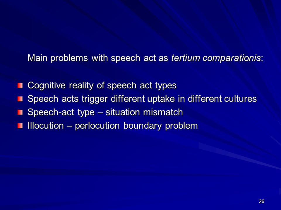 26 Main problems with speech act as tertium comparationis: Cognitive reality of speech act types Speech acts trigger different uptake in different cultures Speech-act type – situation mismatch Illocution – perlocution boundary problem