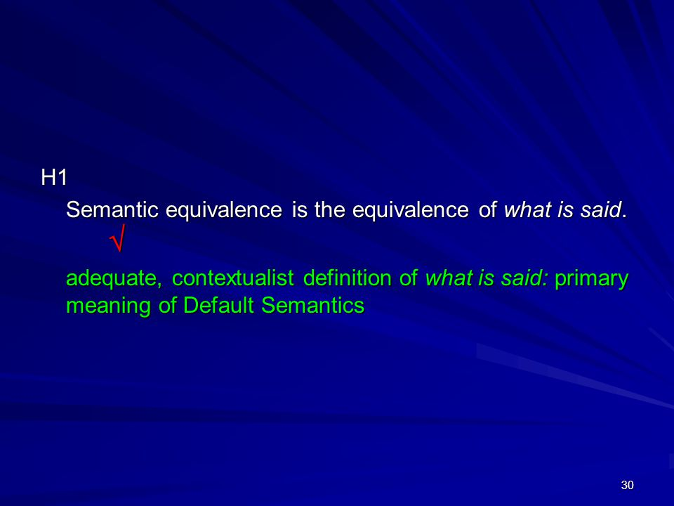 30 H1 Semantic equivalence is the equivalence of what is said.