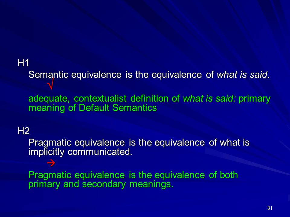 31 H1 Semantic equivalence is the equivalence of what is said.