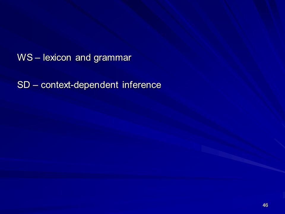46 WS – lexicon and grammar SD – context-dependent inference