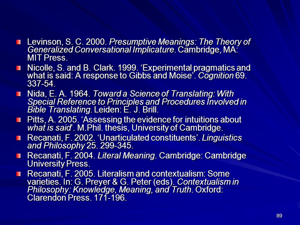 89 Levinson, S. C. 2000. Presumptive Meanings: The Theory of Generalized Conversational Implicature. Cambridge, MA: MIT Press. Nicolle, S. and B. Clar