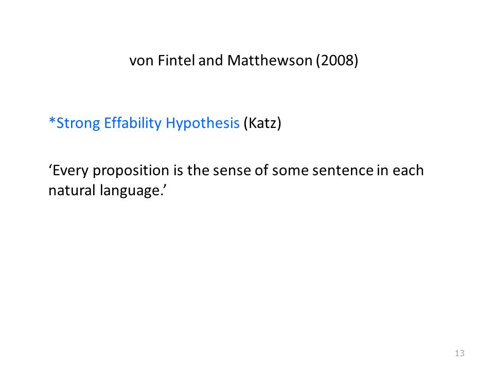 von Fintel and Matthewson (2008) *Strong Effability Hypothesis (Katz) 'Every proposition is the sense of some sentence in each natural language.' 13