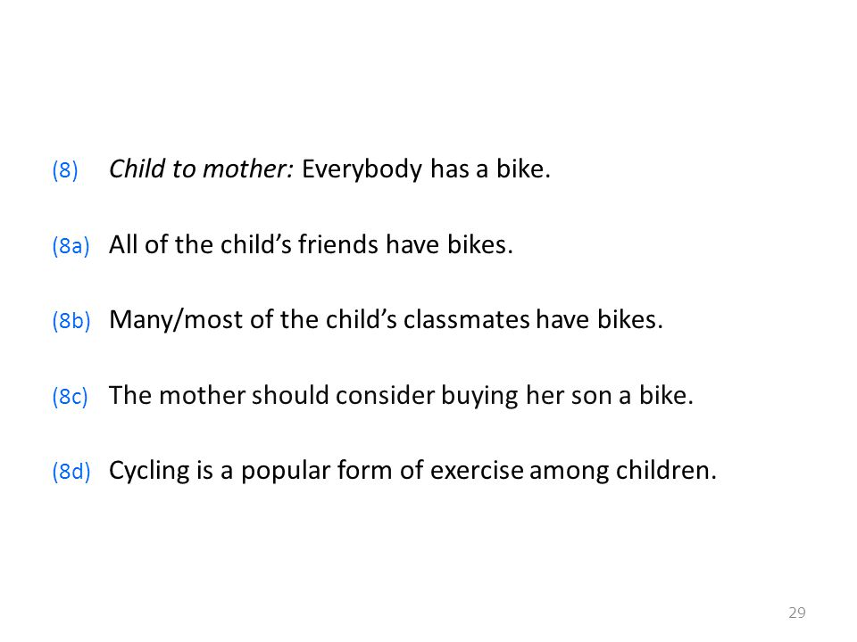 (8) Child to mother: Everybody has a bike. (8a) All of the child's friends have bikes.
