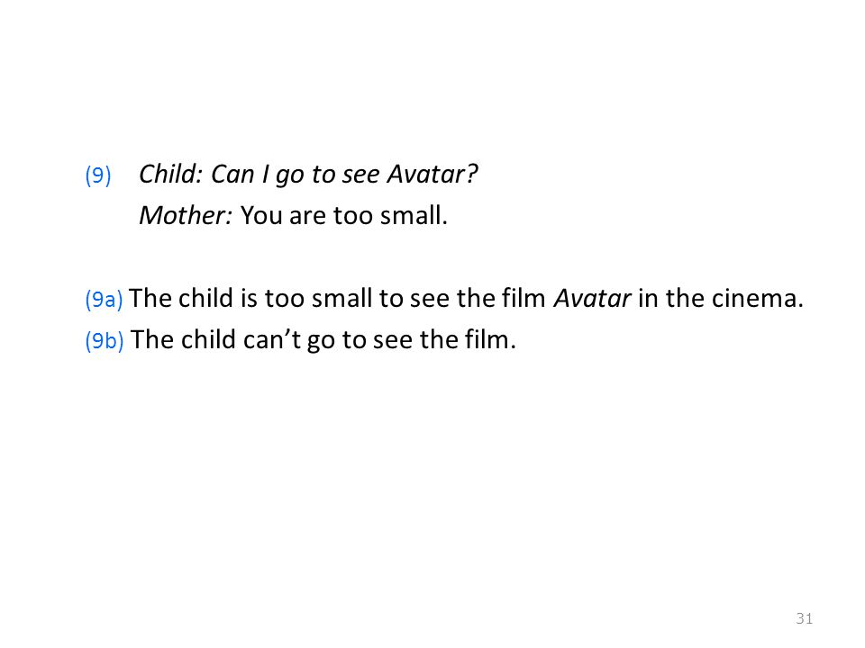 (9) Child: Can I go to see Avatar. Mother: You are too small.