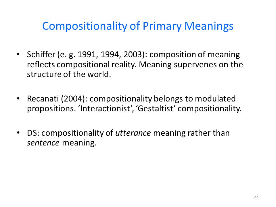 Compositionality of Primary Meanings Schiffer (e. g.