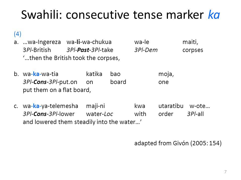 Swahili: consecutive tense marker ka (4) a.…wa-Ingereza wa-li-wa-chukuawa-lemaiti, 3Pl-British 3Pl-Past-3Pl-take3Pl-Demcorpses '…then the British took