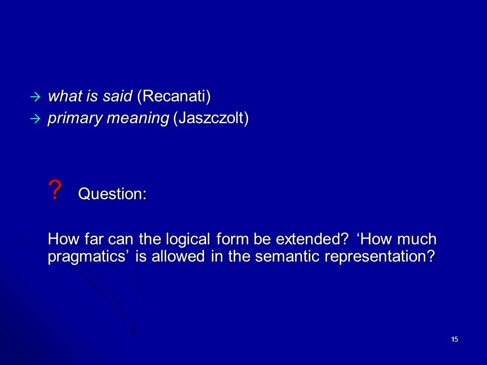 15  what is said (Recanati)  primary meaning (Jaszczolt) .