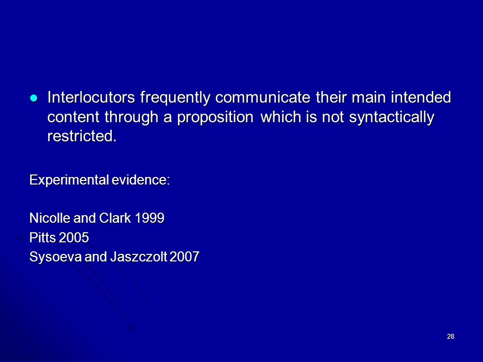 28 Interlocutors frequently communicate their main intended content through a proposition which is not syntactically restricted.
